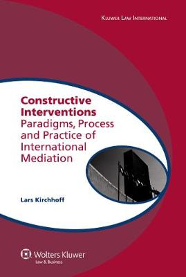 Constructive Interventions: Paradigms, Process and Practice of International Mediation