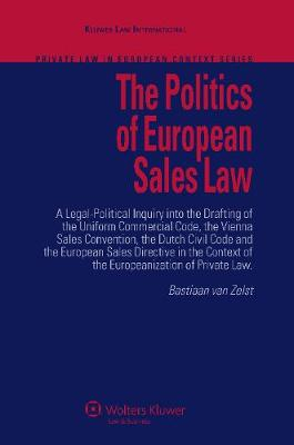 The Poltics of European Sales Law: A Legal-political Inquiry into the Drafting of the Uniform Commercial Code, the Vienna Sales Convention, the Dutch Civil Code and the European Sales Directive in the Context of the Europeanisation Et.