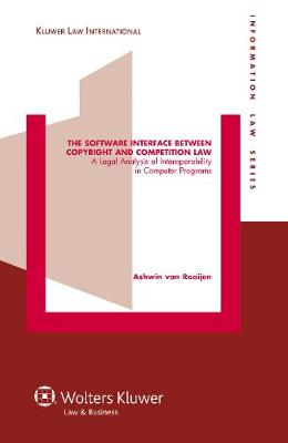 The Software Interface Between Copyright and Competition Law: A Legal Analysis of Interoperability in Computer Programs