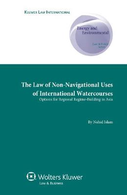 The Law of Non-Navigational Uses of International Watercourses: Options for Regional Regime-building in Asia