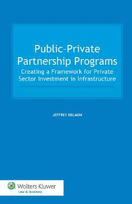Public-Private Partnership Programs: Creating a Framework for Private Sector Investment in Infrastructure
