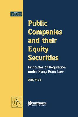 Public Companies and Their Equity Securities: Principles of Regulation Under Hong Kong Law