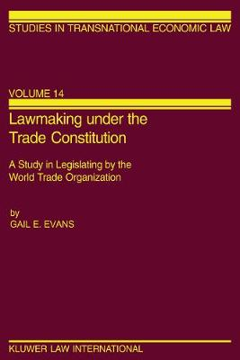 Lawmaking Under the Trade Constitution: A Study in Legislating by the World Trade Organization
