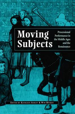 Moving Subjects: Processional Performance in the Middle Ages and the Renaissance