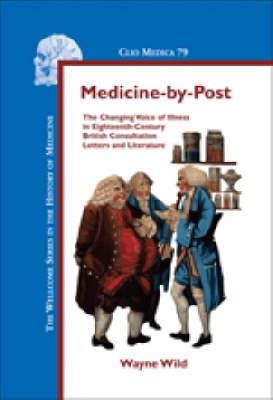Medicine-by-Post: The Changing Voice of Illness in Eighteenth-Century British Consultation Letters and Literature
