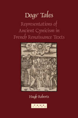 Dogs' Tales: Representations of Ancient Cynicism in French Renaissance Texts