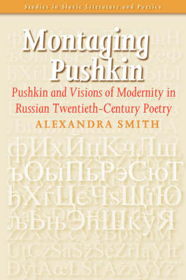 Montaging Pushkin: Pushkin and Visions of Modernity in Russian Twentieth-Century Poetry