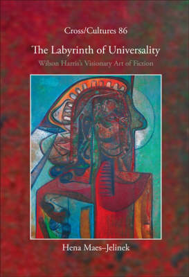 The Labyrinth of Universality: Wilson Harris's Visionary Art of Fiction