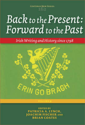 Back to the Present: Forward to the Past, Volume II: Irish Writing and History since 1798