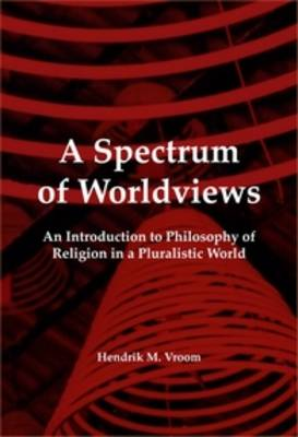 A Spectrum of Worldviews: An Introduction to Philosophy of Religion in a Pluralistic World