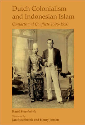 Dutch Colonialism and Indonesian Islam: Contacts and Conflicts 1596-1950. Second Revised Edition