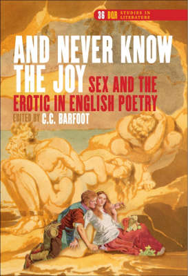 """""""And Never Know the Joy"""": Sex and the Erotic in English Poetry"""