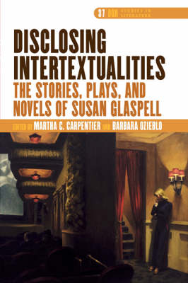 Disclosing Intertextualities: The Stories, Plays, and Novels of Susan Glaspell