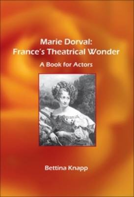 Marie Dorval: France's Theatrical Wonder: A Book for Actors