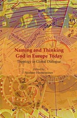 Naming and Thinking God in Europe Today: Theology in Global Dialogue