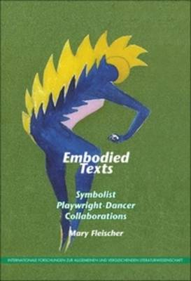 Embodied Texts: Symbolist Playwright-Dancer Collaborations.