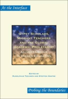 Gypsy Scholars, Migrant Teachers and the Global Academic Proletariat: Adjunct Labour in Higher Education