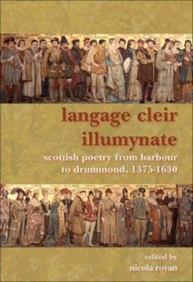 Langage Cleir Illumynate: Scottish Poetry from Barbour to Drummond, 1375-1630
