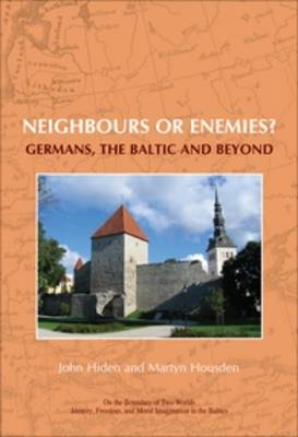 Neighbours or enemies?: Germans, the Baltic and beyond