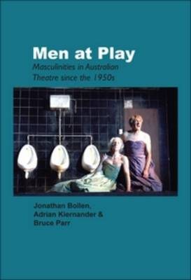 Men at Play: Masculinities in Australian Theatre since the 1950s