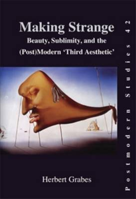Making Strange: Beauty, Sublimity, and the (Post) Modern `Third Aesthetic'