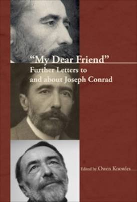 """""""My Dear Friend"""": Further Letters to and about Joseph Conrad"""