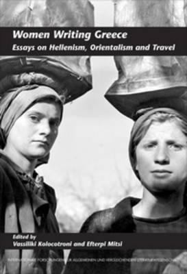 Women Writing Greece: Essays on Hellenism, Orientalism and Travel