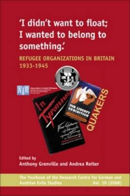 `I didn't want to float; I wanted to belong to something': Refugee Organizations in Britain 1933-1945