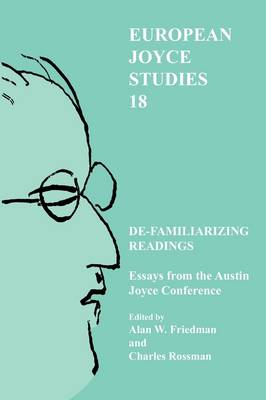 De-familiarizing Readings: Essays from the Austin Joyce Conference
