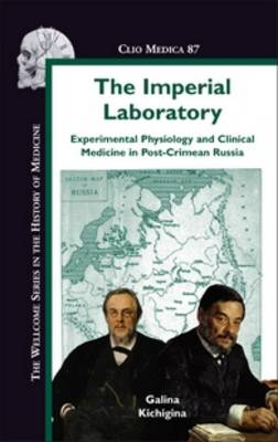 The Imperial Laboratory: Experimental Physiology and Clinical Medicine in Post-Crimean Russia