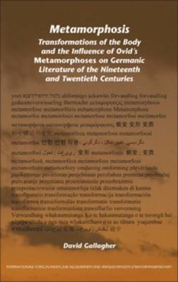 Metamorphosis: Transformations of the Body and the Influence of Ovid's <i>Metamorphoses</i> on Germanic Literature of the Nineteenth and Twentieth Centuries