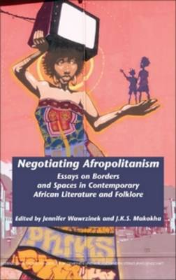 Negotiating Afropolitanism: Essays on Borders and Spaces in Contemporary African Literature and Folklore