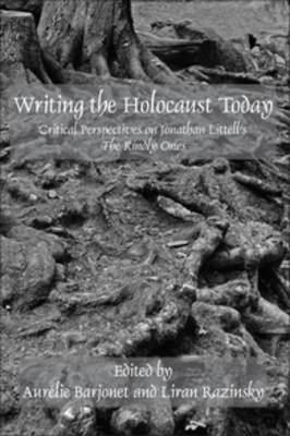 Writing the Holocaust Today: Critical Perspectives on Jonathan Littell's <i>The Kindly Ones</i>