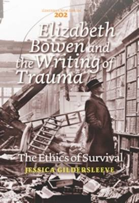Elizabeth Bowen and the Writing of Trauma: The Ethics of Survival