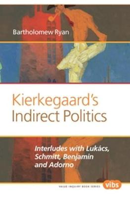 Kierkegaard's Indirect Politics: Interludes with Lukacs, Schmitt, Benjamin and Adorno
