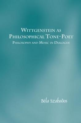 Wittgenstein as Philosophical Tone-Poet: Philosophy and Music in Dialogue
