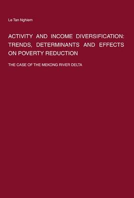 Activity and Income Diversification: Trends, Determinants and Effects on Poverty Reduction: The Case of the Mekong River Delta
