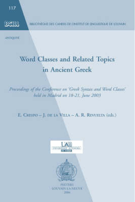 Word Classes and Related Topics in Ancient Greek: Proceedings of the Conference on Greek Syntax and Word Classes Held in Madrid on 18-21 June 2003