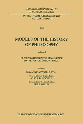 Models of the History of Philosophy: From its Origins in the Renaissance to the 'Historia Philosophica': Volume I
