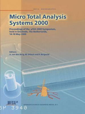 Micro Total Analysis Systems 2000: Proceedings of the TAS 2000 Symposium, held in Enschede, The Netherlands, 14-18 May 2000