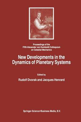 New Developments in the Dynamics of Planetary Systems: Proceedings of the Fifth Alexander von Humboldt Colloquium on Celestial Mechanics held in Badhofgastein (Austria), 19-25 March 2000