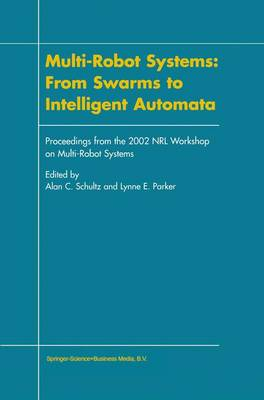 Multi-Robot Systems: From Swarms to Intelligent Automata: Proceedings from the 2002 NRL Workshop on Multi-Robot Systems