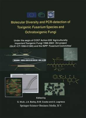 Molecular Diversity and PCR-detection of Toxigenic Fusarium Species and Ochratoxigenic Fungi: Under the aegis of COST Action 835 `Agriculturally Important Toxigenic Fungi 1998-2003', EU project (QLK1-CT-1998-01380) and the ISPP `Fusarium Committee'