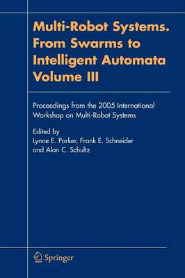Multi-Robot Systems. From Swarms to Intelligent Automata, Volume III: Proceedings from the 2005 International Workshop on Multi-Robot Systems