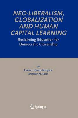 Neo-Liberalism, Globalization and Human Capital Learning: Reclaiming Education for Democratic Citizenship