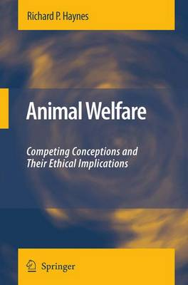 Animal Welfare: Competing Conceptions And Their Ethical Implications