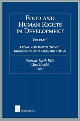 Food and Human Rights in Development: Legal and Institutional Dimensions and Selected Topics: Volume I