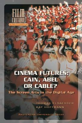 Cinema Futures: Cain, Abel or Cable?: The Screen Arts in the Digital Age