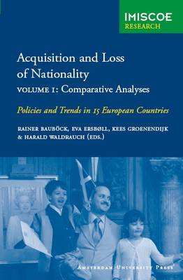 Acquisition and Loss of Nationality Volume 1: Comparative Analyses: Policies and Trends in 15 European Countries