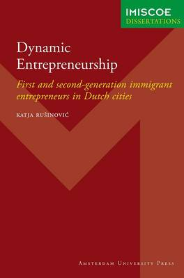 Dynamic Entrepreneurship: First and Second-Generation Immigrant Entrepreneurs in Dutch Cities